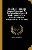 Bibliotheca Heraldica Magnae Britanniae. an Analytical Catalogue of Books on Genealogy, Heraldry, Nobility, Knighthood & Ceremonies;