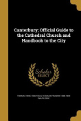 Canterbury; Official Guide to the Cathedral Church and Handbook to the City