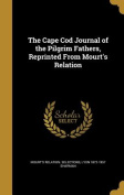 The Cape Cod Journal of the Pilgrim Fathers, Reprinted from Mourt's Relation
