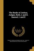 The Books of Joshua, Judges, Ruth, I. and II. Samuel, I. and II