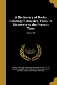 A Dictionary of Books Relating to America, from Its Discovery to the Present Time; Volume 16