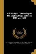 A History of Costuming on the English Stage Between 1660 and 1823
