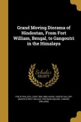Grand Moving Diorama of Hindostan, from Fort William, Bengal, to Gangoutri in the Himalaya