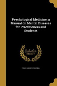Psychological Medicine; A Manual on Mental Diseases for Practitioners and Students
