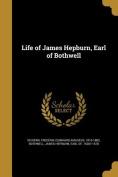 Life of James Hepburn, Earl of Bothwell