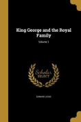 King George and the Royal Family; Volume 1