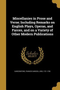 Miscellanies in Prose and Verse; Including Remarks on English Plays, Operas, and Farces, and on a Variety of Other Modern Publications