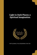 Light in Dark Places; A Spiritual Imagination