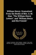 William Henry. Dramatized from the Books of Mrs. A. M. Diaz, the William Henry Letters, and William Henry and His Friends