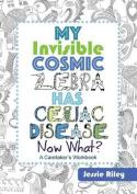 My Invisible Cosmic Zebra Has Celiac Disease - Now What?