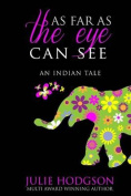 As Far as the Eye Can See. an Indian Tale