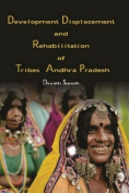 Development Displacement and Rehabilitation of Tribes in Andhra Pradesh