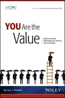 You are the Value: Define Your Worth, Differentiate Your CPA Firm, Own Your Market