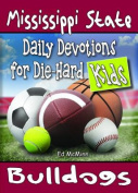 Daily Devotions for Die-Hard Kids Mississippi State Bulldogs