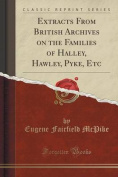 Extracts from British Archives on the Families of Halley, Hawley, Pyke, Etc