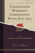 Consolidated Workmen's Compensation Rules, July, 1913