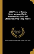 1001 Tests of Foods, Beverages and Toilet Accessories, Good and Otherwise; Why They Are So;