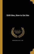 $100 Hen, How to Get Her