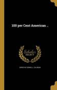 100 Per Cent American ..