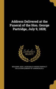 Address Delivered at the Funeral of the Hon. George Partridge, July 9, 1828;
