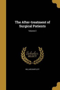 The After-Treatment of Surgical Patients; Volume 2