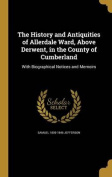 The History and Antiquities of Allerdale Ward, Above Derwent, in the County of Cumberland