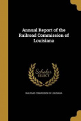 Annual Report of the Railroad Commission of Louisiana