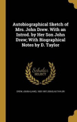 Autobiographical Sketch of Mrs. John Drew. with an Introd. by Her Son John Drew; With Biographical Notes by D. Taylor