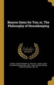 Beacon Gems for You; Or, the Philosophy of Housekeeping