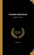 Canadian Machinery; Volume V 21 No.18