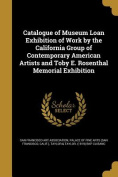 Catalogue of Museum Loan Exhibition of Work by the California Group of Contemporary American Artists and Toby E. Rosenthal Memorial Exhibition