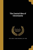 The Central Idea of Christianity