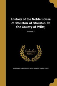 History of the Noble House of Stourton, of Stourton, in the County of Wilts;; Volume 2