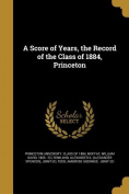 A Score of Years, the Record of the Class of 1884, Princeton