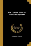 The Teacher; Hints on School Management
