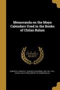 Memoranda on the Maya Calendars Used in the Books of Chilan Balam