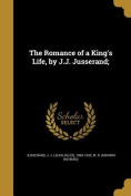 The Romance of a King's Life, by J.J. Jusserand;