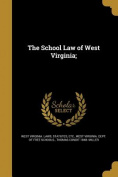 The School Law of West Virginia;