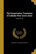 The Preservative Treatment of Loblolly Pine Cross-Arms; Volume No.151