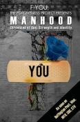 F-You the Forgiveness Project Presents Manhood