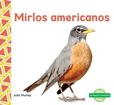 Mirlos Americanos (Robins) (Animales Comunes (Everyday Animals ))
