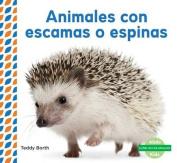 Animales Con Escamas O Espinas (Scaly & Spiky Animals ) (Piel de los Animales  [Spanish]
