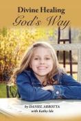 Divine Healing, God's Way