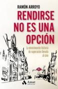 Rendirse No Es Una Opcion [Spanish]