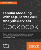 Tabular Modeling with SQL Server 2016 Analysis Services Cookbook