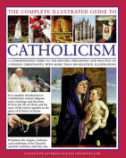 The Complete Illustrated Guide to Catholicism