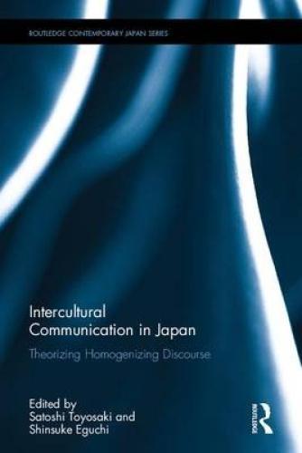 Intercultural Communication in Japan: Theorizing Homogenizing Discourse