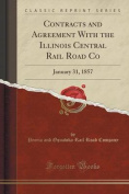 Contracts and Agreement with the Illinois Central Rail Road Co