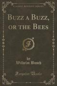 Buzz a Buzz, or the Bees
