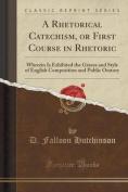 A Rhetorical Catechism, or First Course in Rhetoric